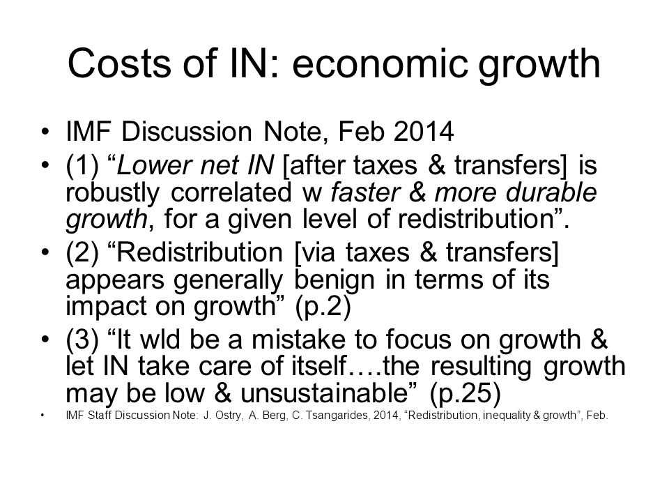 Costs of IN: economic growth IMF Discussion Note, Feb 2014 (1) Lower net IN [after taxes & transfers] is robustly correlated w faster & more durable growth, for a given level of redistribution .