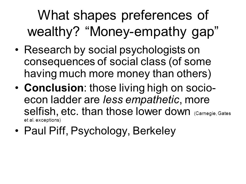 """What shapes preferences of wealthy? """"Money-empathy gap"""" Research by social psychologists on consequences of social class (of some having much more mon"""
