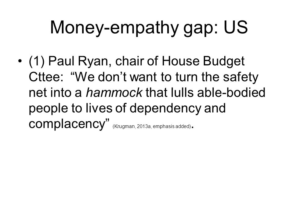 """Money-empathy gap: US (1) Paul Ryan, chair of House Budget Cttee: """"We don't want to turn the safety net into a hammock that lulls able-bodied people t"""