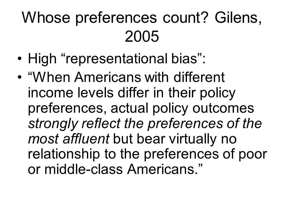 """Whose preferences count? Gilens, 2005 High """"representational bias"""": """"When Americans with different income levels differ in their policy preferences, a"""
