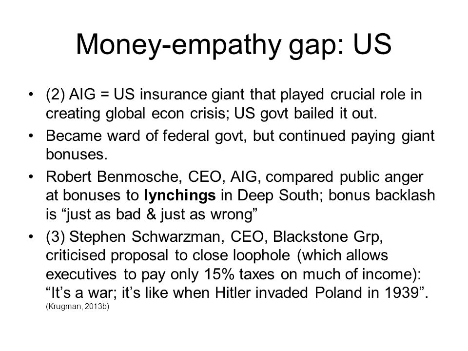 Money-empathy gap: US (2) AIG = US insurance giant that played crucial role in creating global econ crisis; US govt bailed it out.