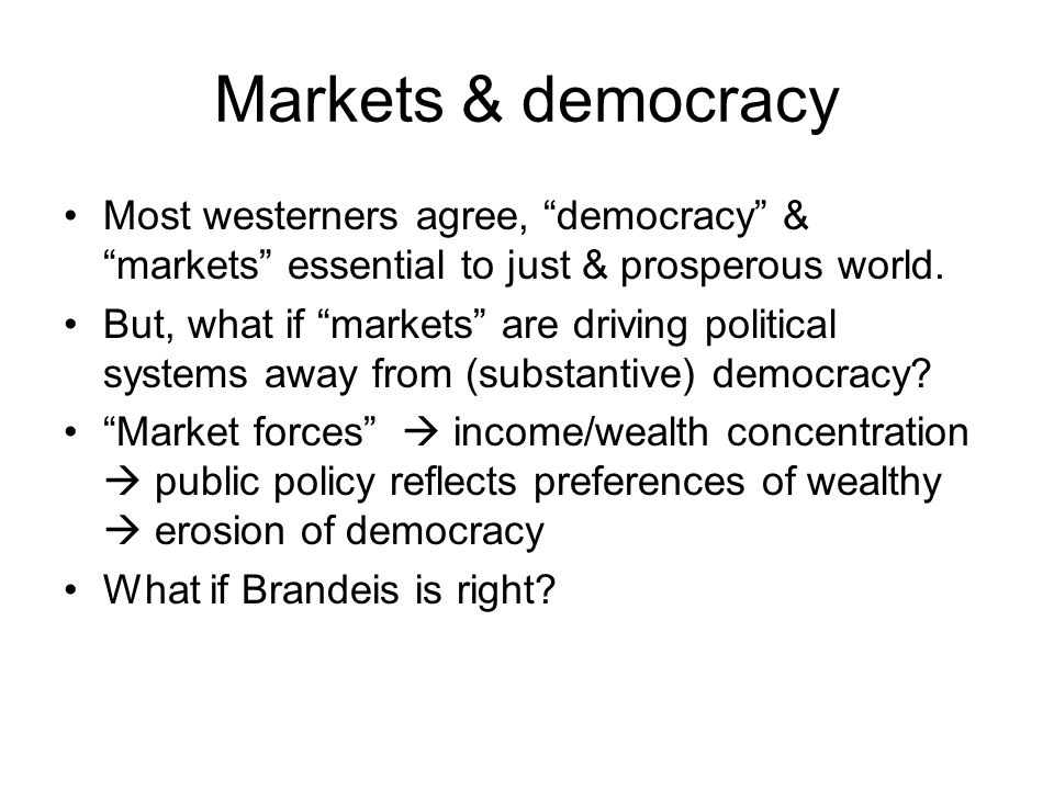 """Markets & democracy Most westerners agree, """"democracy"""" & """"markets"""" essential to just & prosperous world. But, what if """"markets"""" are driving political"""