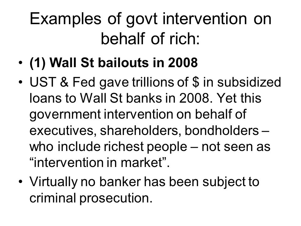 Examples of govt intervention on behalf of rich: (1) Wall St bailouts in 2008 UST & Fed gave trillions of $ in subsidized loans to Wall St banks in 20