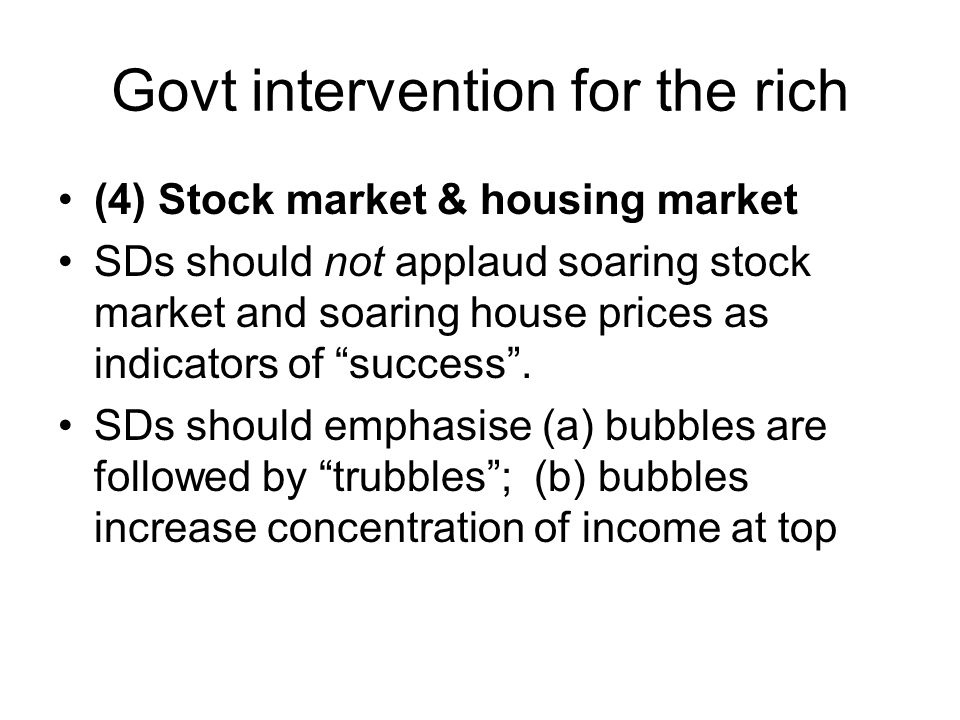 Govt intervention for the rich (4) Stock market & housing market SDs should not applaud soaring stock market and soaring house prices as indicators of success .
