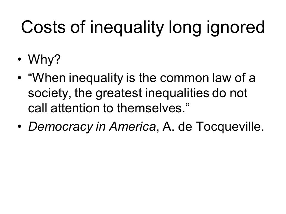 """Costs of inequality long ignored Why? """"When inequality is the common law of a society, the greatest inequalities do not call attention to themselves."""""""