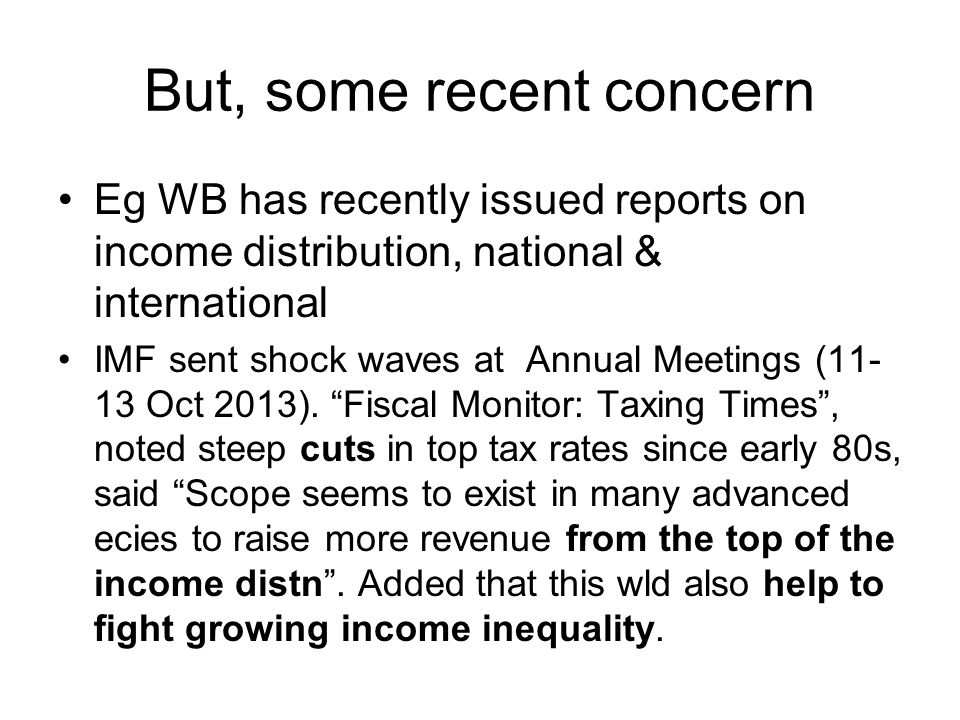 But, some recent concern Eg WB has recently issued reports on income distribution, national & international IMF sent shock waves at Annual Meetings (1