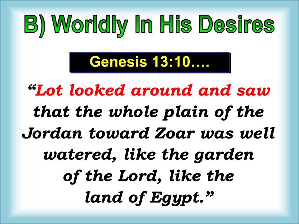 """Lot looked around and saw that the whole plain of the Jordan toward Zoar was well watered, like the garden of the Lord, like the land of Egypt."" ""Lot"