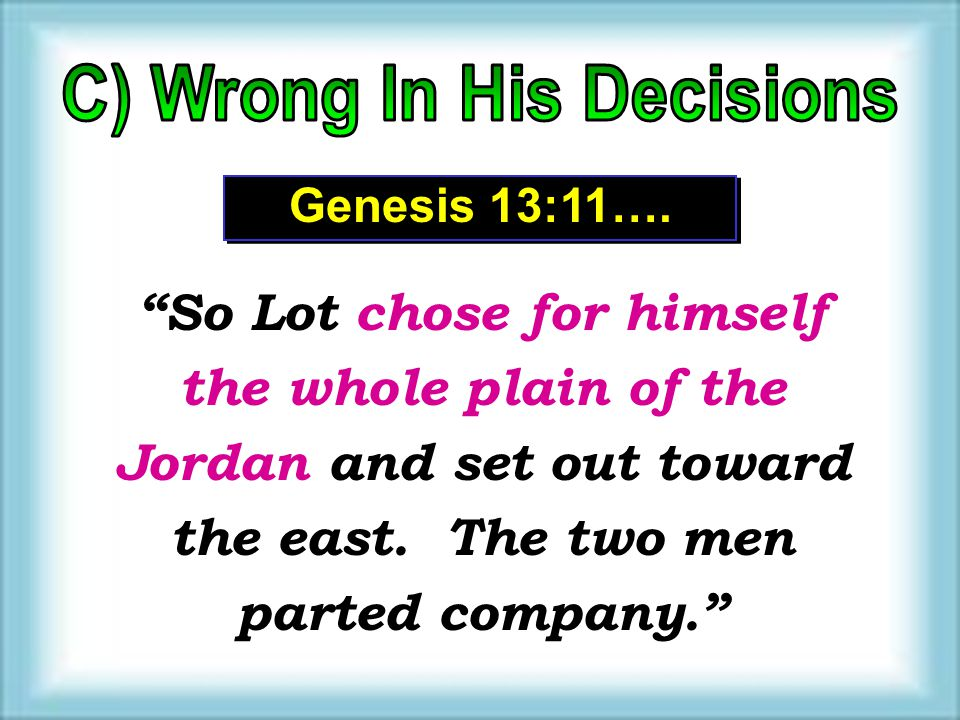 """So Lot chose for himself the whole plain of the Jordan and set out toward the east. The two men parted company."" Genesis 13:11…."
