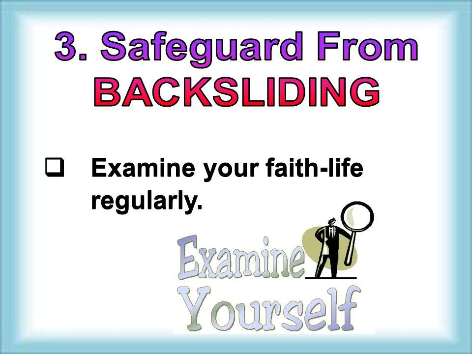  Examine your faith-life regularly.