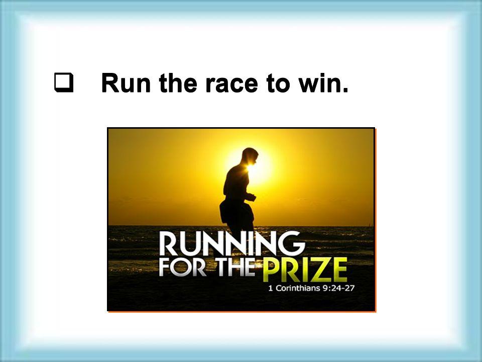  Run the race to win.