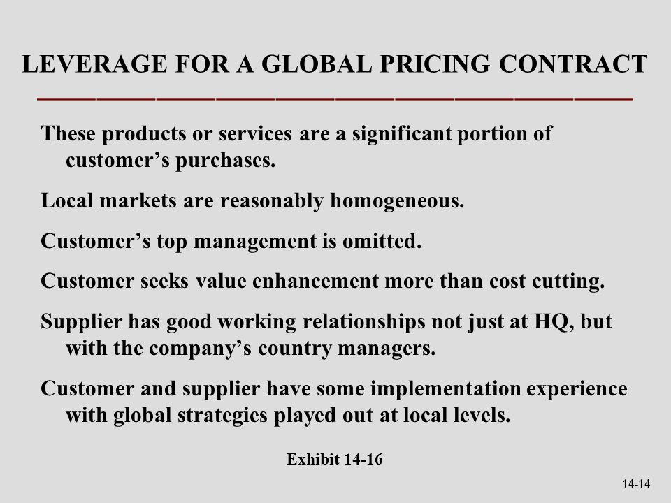 LEVERAGE FOR A GLOBAL PRICING CONTRACT These products or services are a significant portion of customer's purchases.
