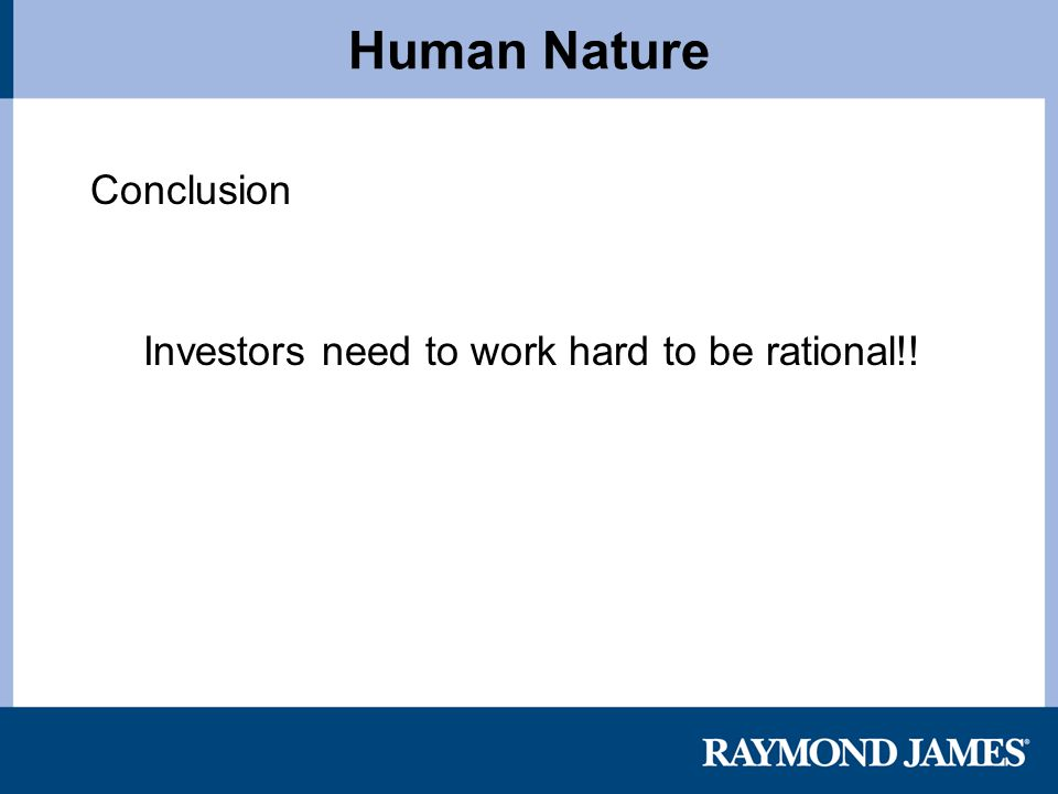 Human Nature Conclusion Investors need to work hard to be rational!!