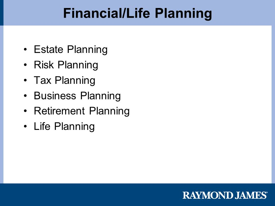 Financial/Life Planning Estate Planning Risk Planning Tax Planning Business Planning Retirement Planning Life Planning