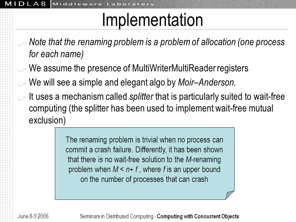 June 8-9 2006 Seminars in Distributed Computing - Computing with Concurrent Objects Implementation ﺱ Note that the renaming problem is a problem of al