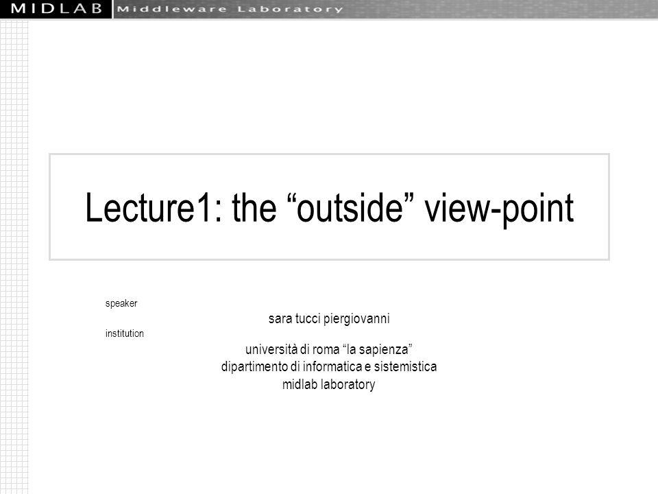 Lecture1: the outside view-point speaker sara tucci piergiovanni institution università di roma la sapienza dipartimento di informatica e sistemistica midlab laboratory