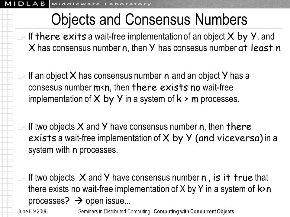 June 8-9 2006 Seminars in Distributed Computing - Computing with Concurrent Objects Objects and Consensus Numbers ﺱ If there exits a wait-free impleme