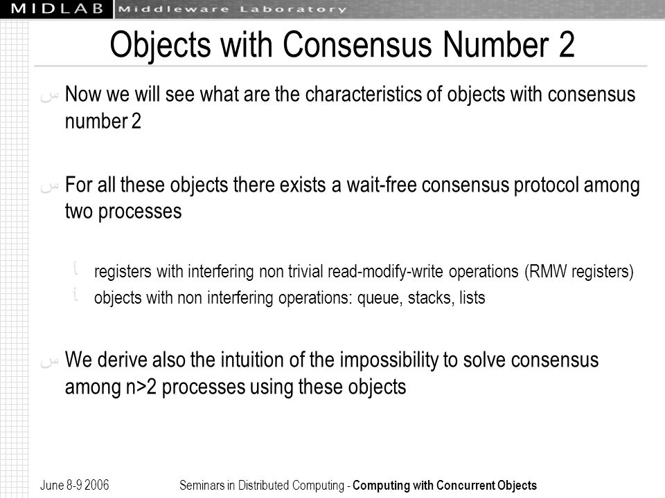 June 8-9 2006 Seminars in Distributed Computing - Computing with Concurrent Objects Objects with Consensus Number 2 ﺱ Now we will see what are the cha
