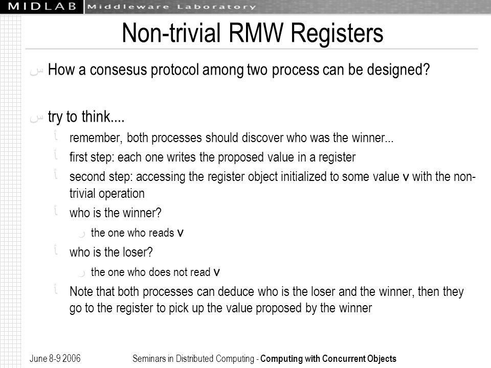 June 8-9 2006 Seminars in Distributed Computing - Computing with Concurrent Objects Non-trivial RMW Registers ﺱ How a consesus protocol among two proc