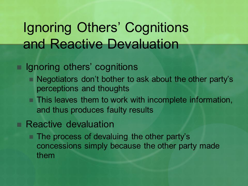 Ignoring Others' Cognitions and Reactive Devaluation Ignoring others' cognitions Negotiators don't bother to ask about the other party's perceptions a