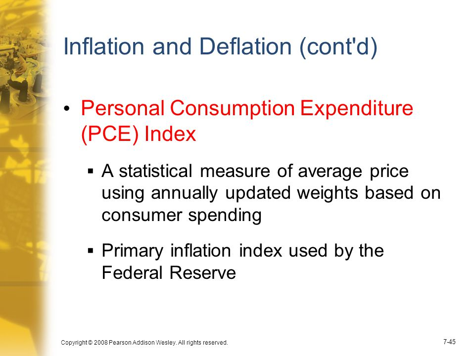 Copyright © 2008 Pearson Addison Wesley. All rights reserved. 7-45 Inflation and Deflation (cont'd) Personal Consumption Expenditure (PCE) Index  A s
