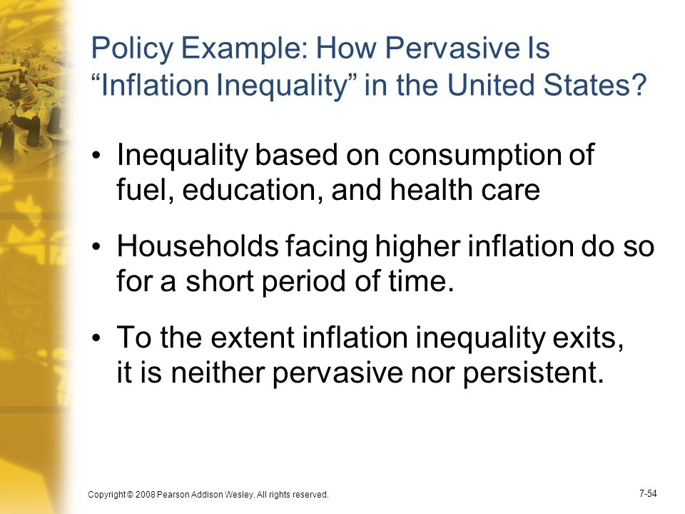 "Copyright © 2008 Pearson Addison Wesley. All rights reserved. 7-54 Policy Example: How Pervasive Is ""Inflation Inequality"" in the United States? Inequ"
