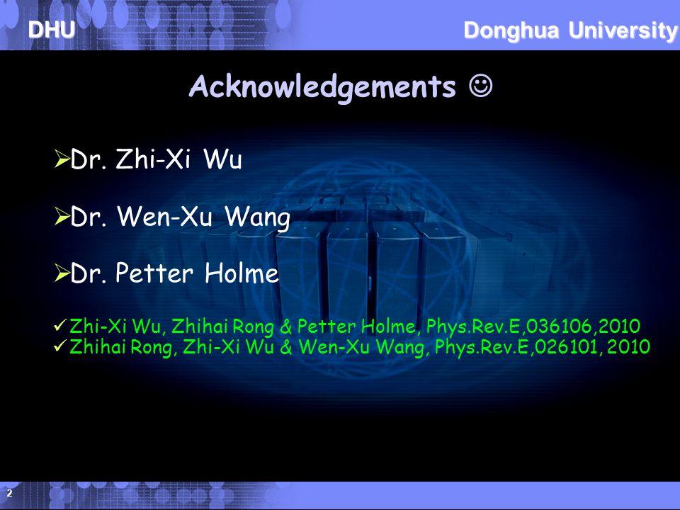 DHU Donghua University 2 Acknowledgements  Dr. Zhi-Xi Wu  Dr.