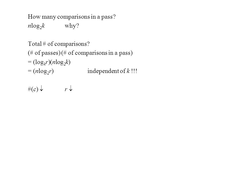 How many comparisons in a pass. nlog 2 k why. Total # of comparisons.