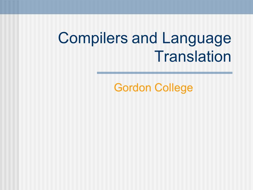 Compilers and Language Translation Gordon College
