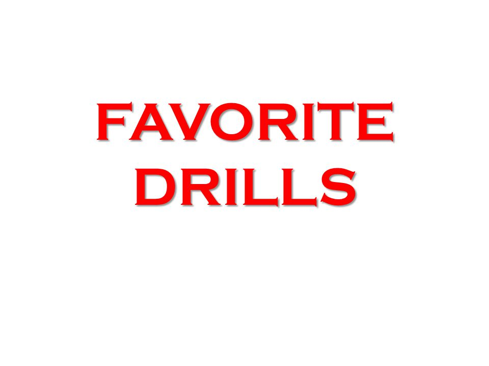 FAVORITE DRILLS