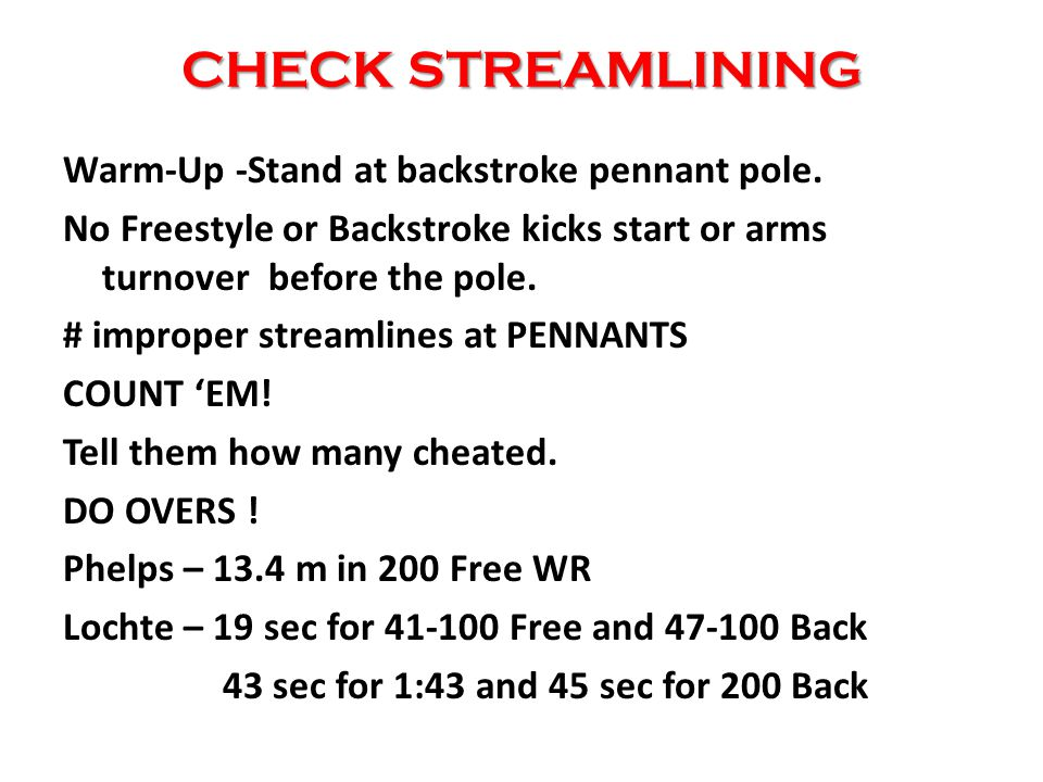 CHECK STREAMLINING Warm-Up -Stand at backstroke pennant pole.