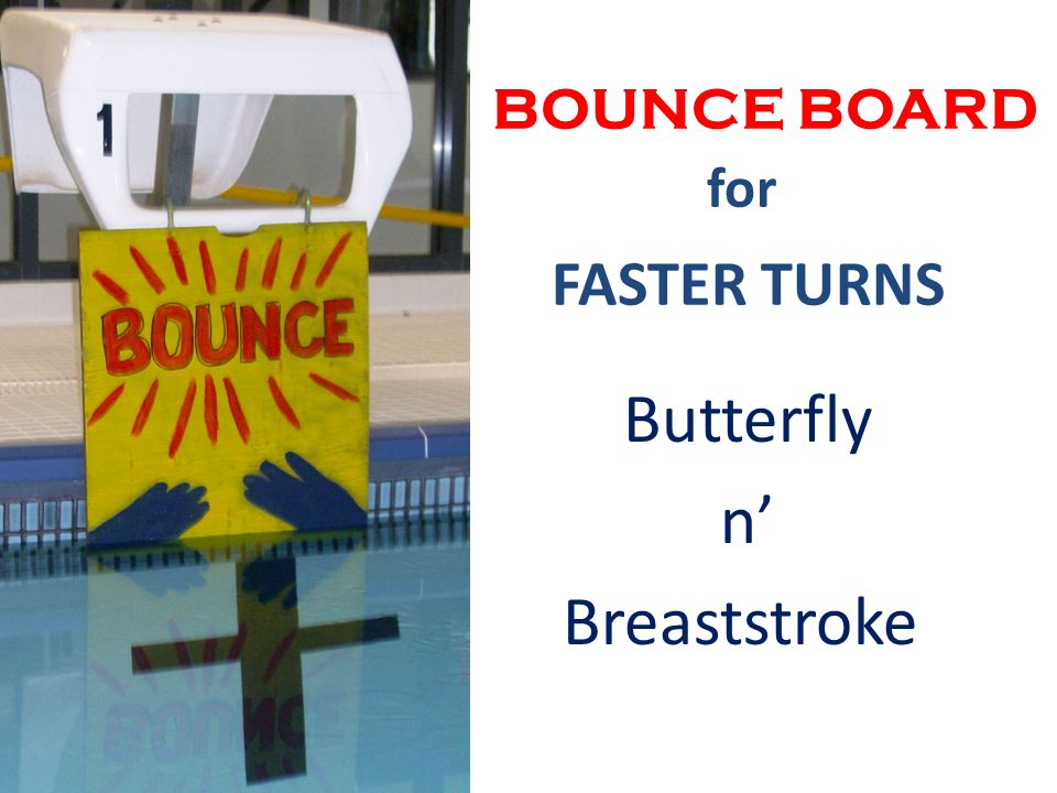 BOUNCE BOARD for FASTER TURNS Butterfly n' Breaststroke