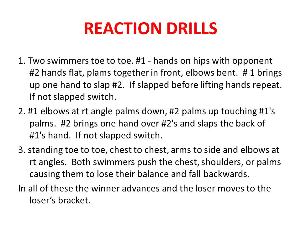 REACTION DRILLS 1. Two swimmers toe to toe.