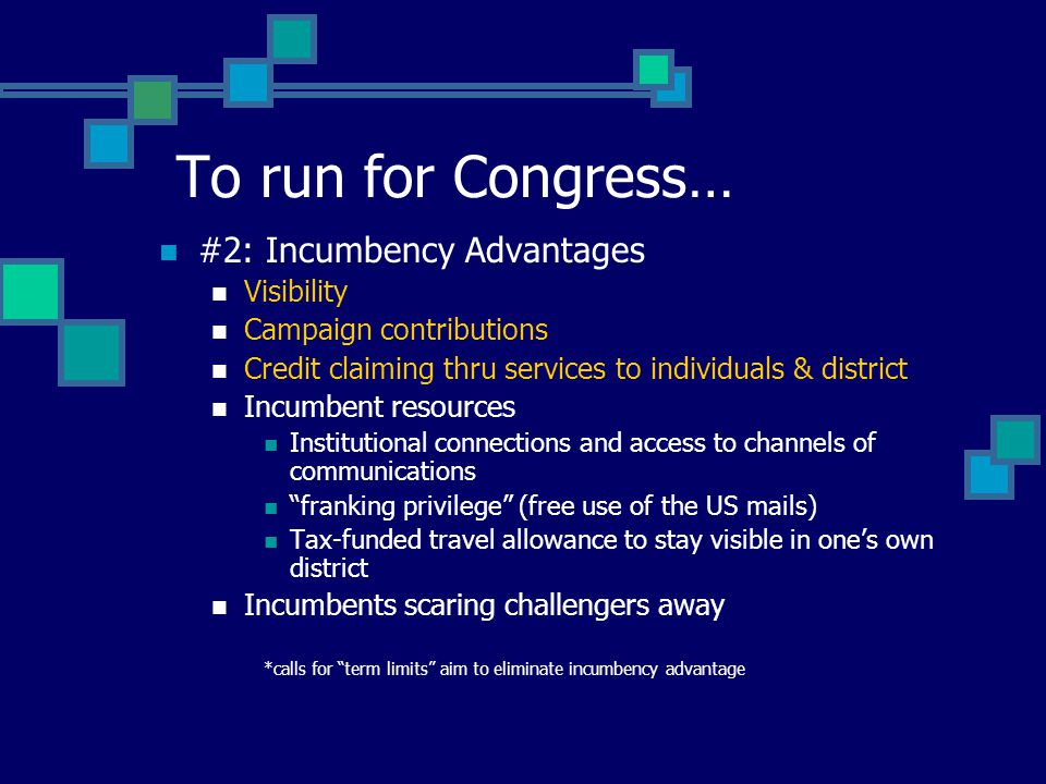 #2: Incumbency Advantages Visibility Campaign contributions Donations go to those in office Donations to challengers offend incumbents Credit claiming