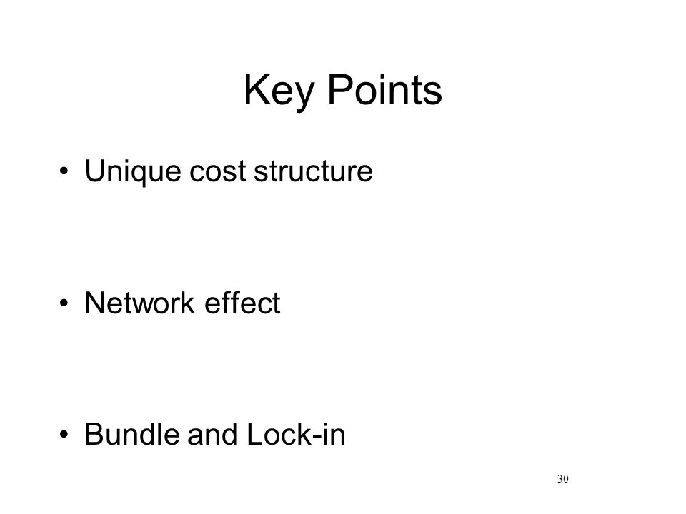 30 Key Points Unique cost structure Network effect Bundle and Lock-in