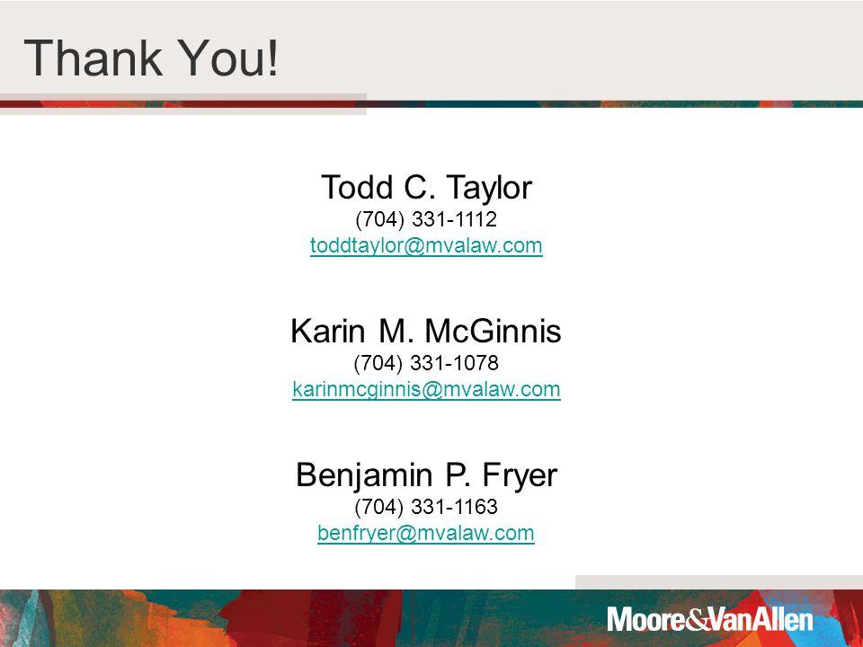 Thank You. Todd C. Taylor (704) 331-1112 toddtaylor@mvalaw.com Karin M.
