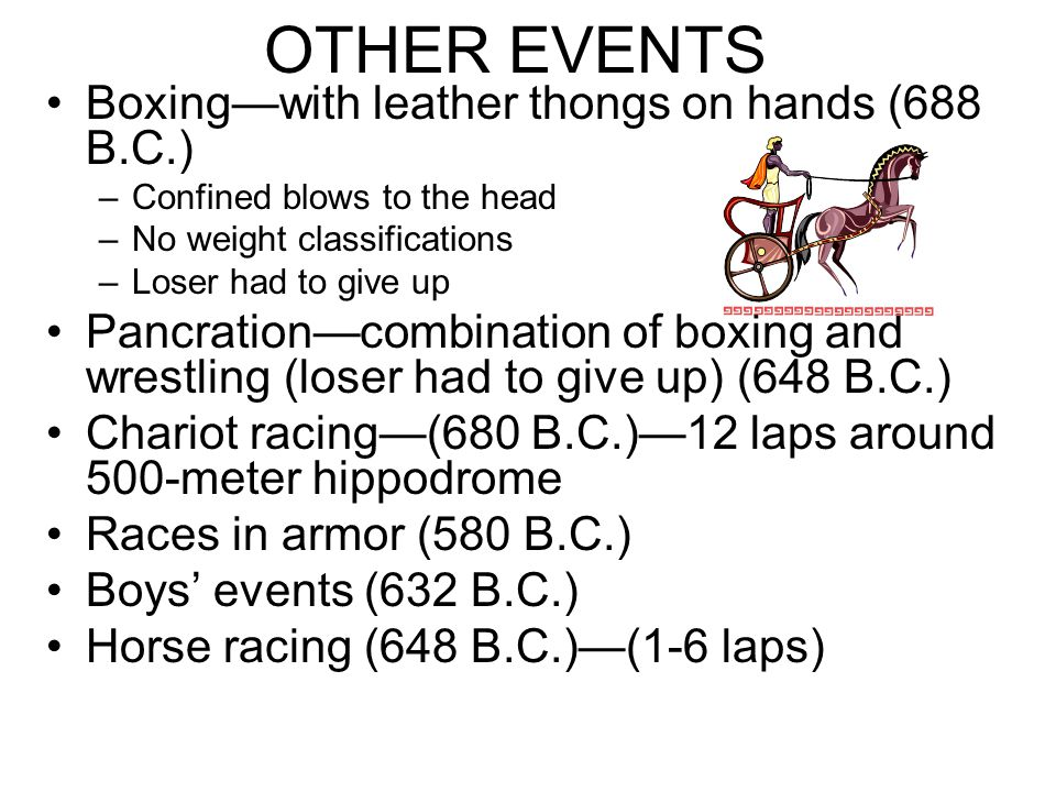 OTHER EVENTS Boxing—with leather thongs on hands (688 B.C.) –Confined blows to the head –No weight classifications –Loser had to give up Pancration—co