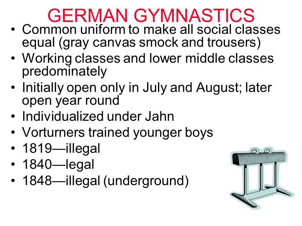 GERMAN GYMNASTICS Common uniform to make all social classes equal (gray canvas smock and trousers) Working classes and lower middle classes predominat