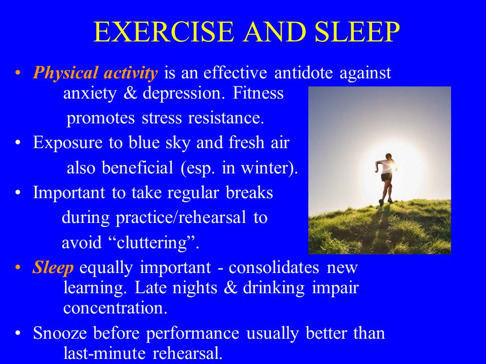 EXERCISE AND SLEEP Physical activity is an effective antidote against anxiety & depression.