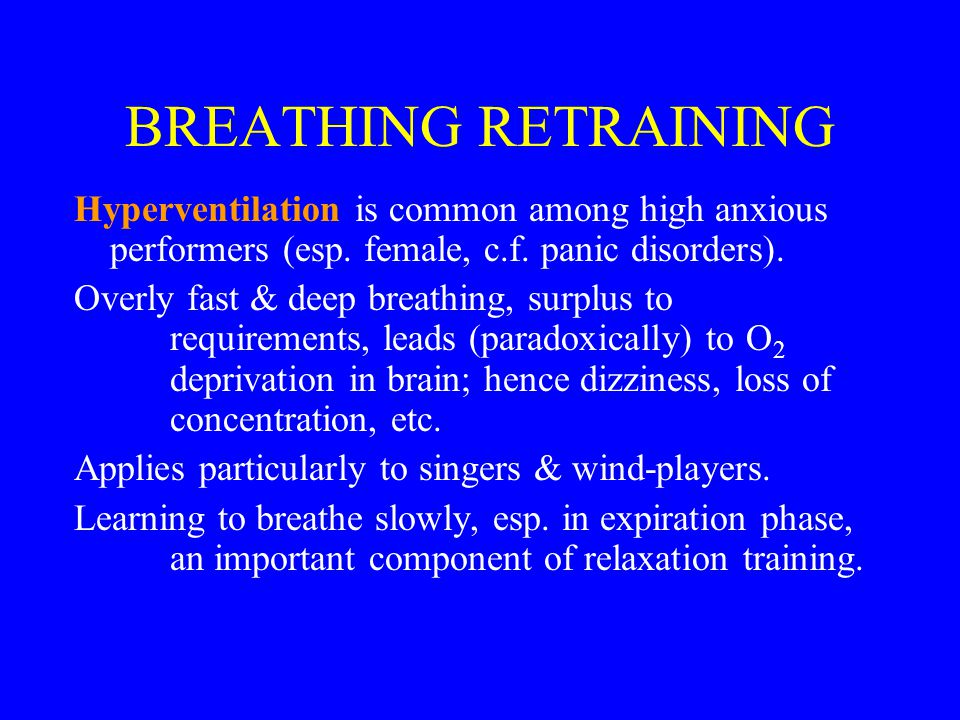 BREATHING RETRAINING Hyperventilation is common among high anxious performers (esp.