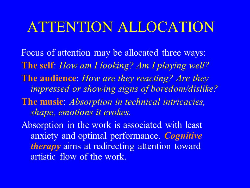 ATTENTION ALLOCATION Focus of attention may be allocated three ways: The self: How am I looking.