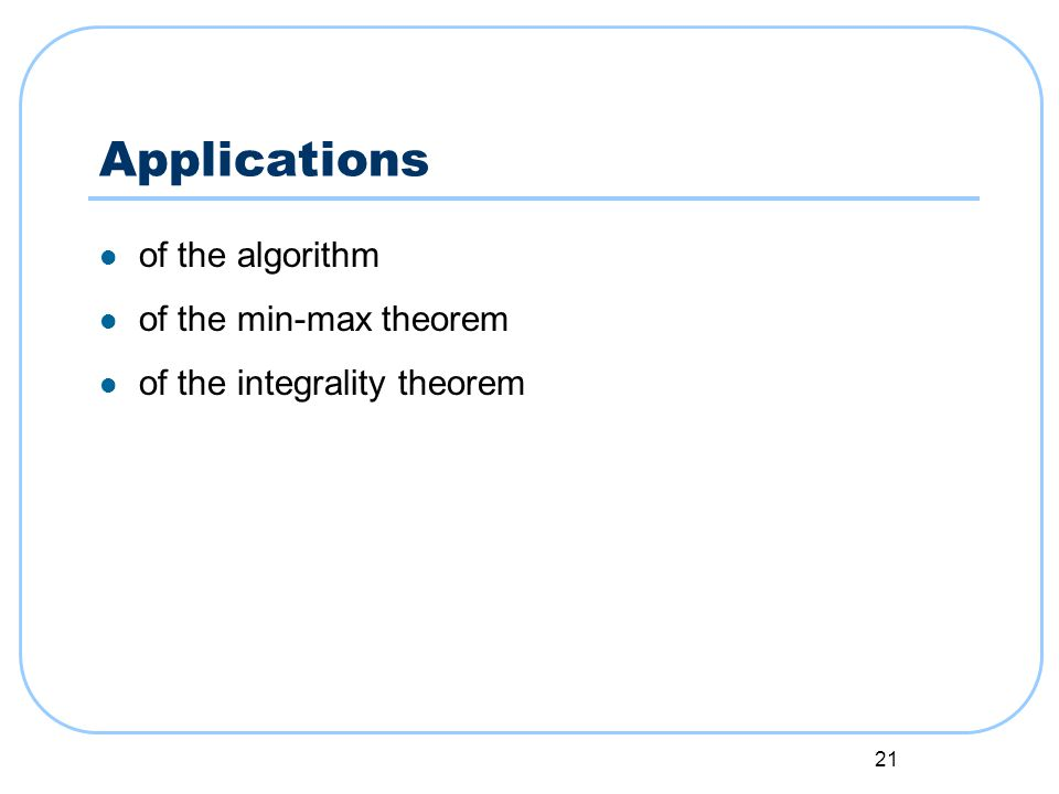 21 Applications of the algorithm of the min-max theorem of the integrality theorem
