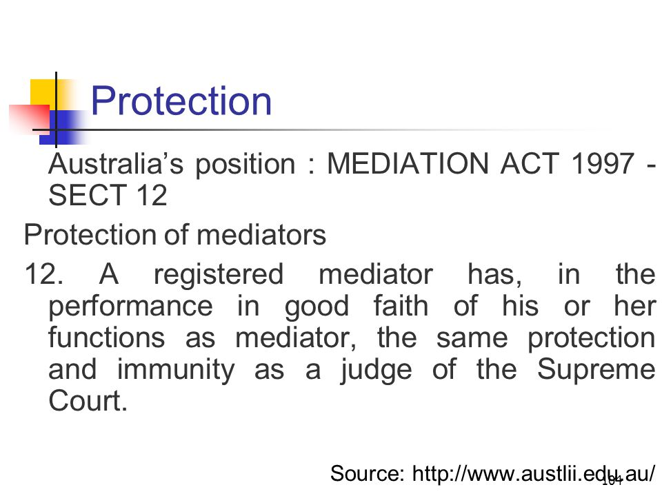 104 Protection Australia's position : MEDIATION ACT 1997 - SECT 12 Protection of mediators 12.