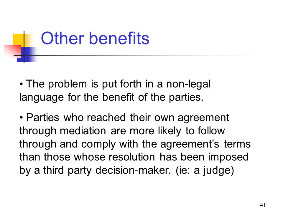 41 Other benefits The problem is put forth in a non-legal language for the benefit of the parties.