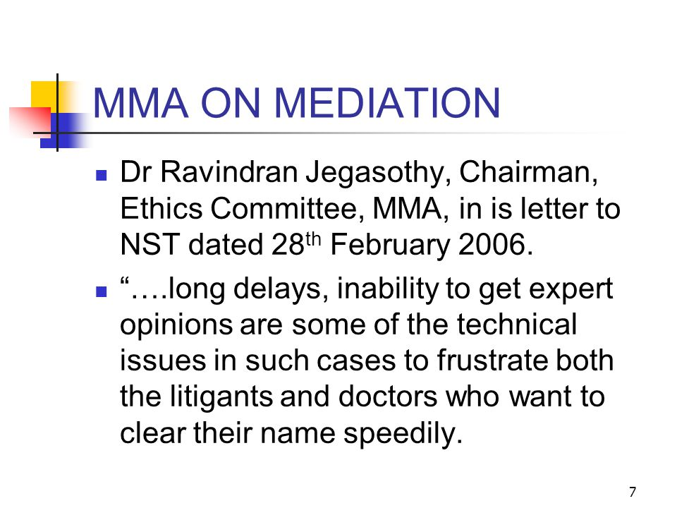 7 MMA ON MEDIATION Dr Ravindran Jegasothy, Chairman, Ethics Committee, MMA, in is letter to NST dated 28 th February 2006.
