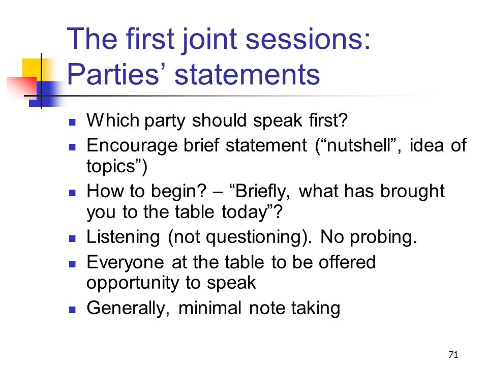 71 The first joint sessions: Parties' statements Which party should speak first.