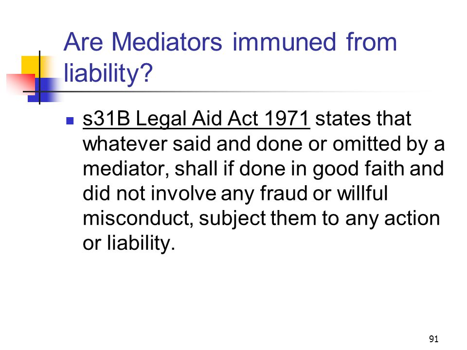 91 Are Mediators immuned from liability.
