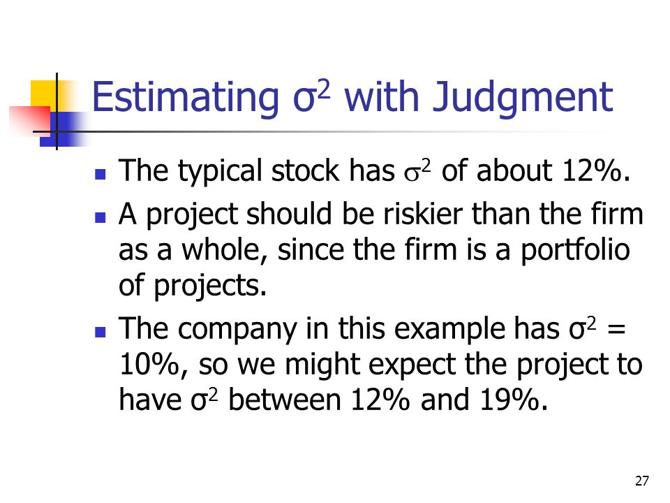 27 Estimating σ 2 with Judgment The typical stock has  2 of about 12%.