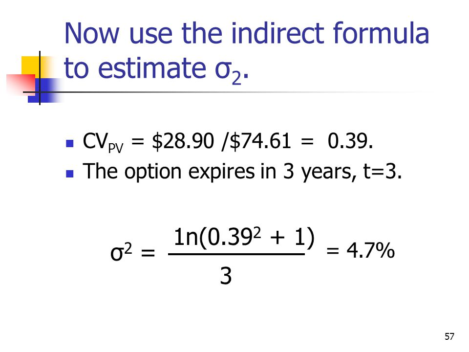 57 Now use the indirect formula to estimate σ 2.CV PV = $28.90 /$74.61 = 0.39.