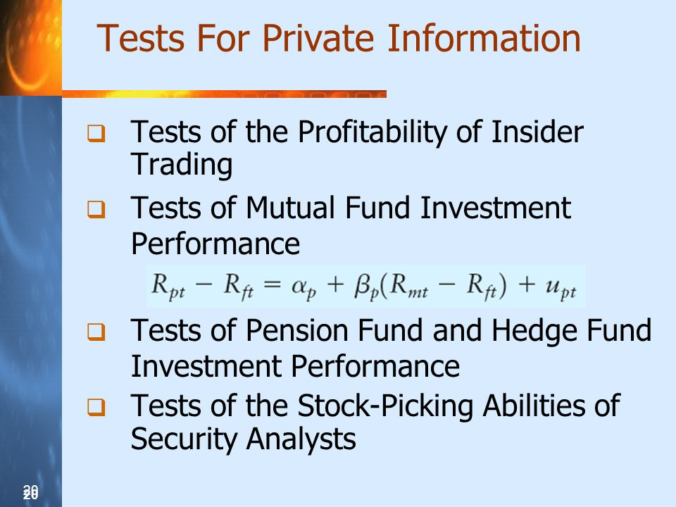20 Tests For Private Information  Tests of the Profitability of Insider Trading  Tests of Mutual Fund Investment Performance  Tests of Pension Fund and Hedge Fund Investment Performance  Tests of the Stock-Picking Abilities of Security Analysts