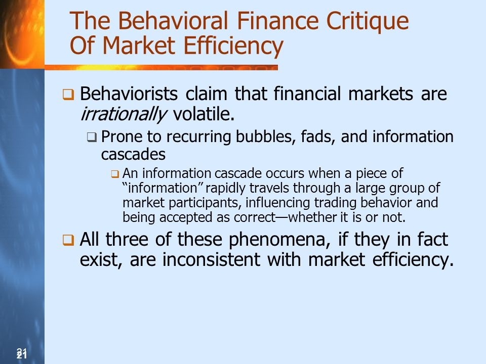21 The Behavioral Finance Critique Of Market Efficiency  Behaviorists claim that financial markets are irrationally volatile.
